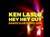 Ken Laszlo Hey Hey Guy Dance Club Remix 2016