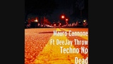 Mauro Cannone Ft DeeJay Throw Techno No Dead