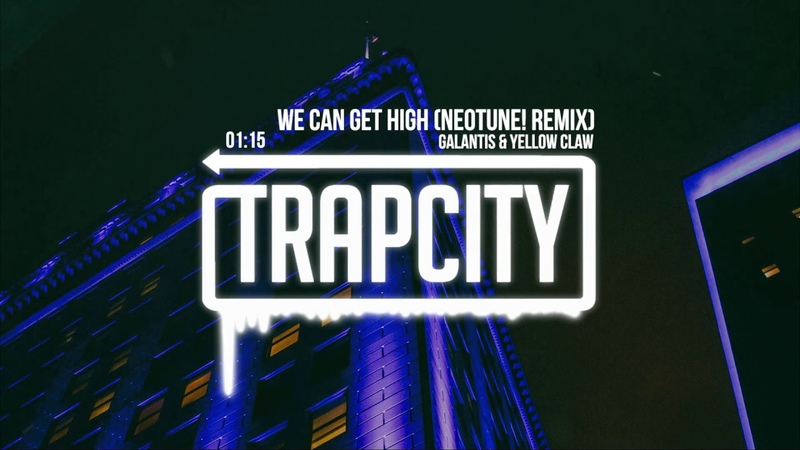 Galantis Yellow Claw - We Can Get High (NeoTune! Remix)