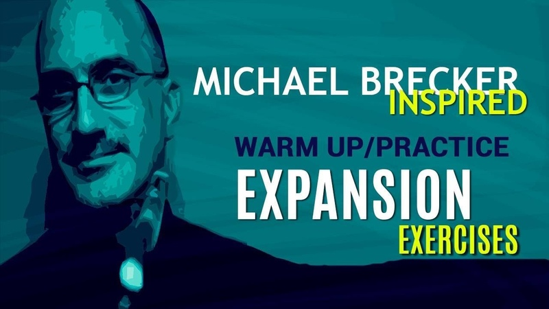 Michael Brecker inspired expansion warmup practice exercises