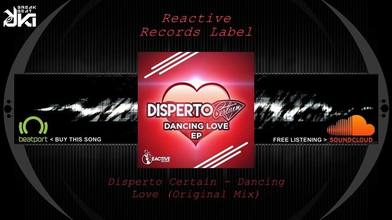 Disperto Certain - Dancing Love (Original Mix) Reactive Records Label