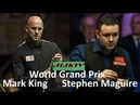 Mark King vs Stephen Maguire W G P 2019 ( Short Form )