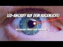 LED Angriff auf Dein Augenlicht Deutschland fördert Deine Erblindung