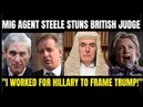 Steele STUNS Brit Judge: I Worked for Hillary to Frame Donald Trump MI6 Agent in British Court