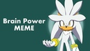 Brain Power MEME [Silver the hedgehog]