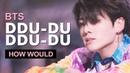 How Would BTS Sing BLACKPINK DDU-DU DDU-DU (Male Version) Line Distribution