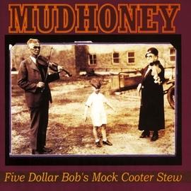Mudhoney альбом Five Dollar Bob's Mock Cooter Stew