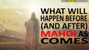 What will Happen Before (and After) MAHDI Comes?