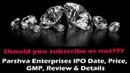 Parshva Enterprises IPO Date Price GMP Review Details