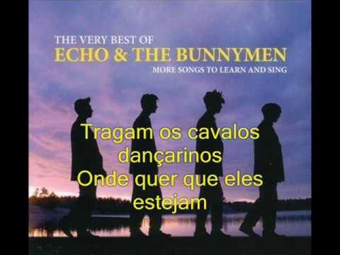 Echo The Bunnymen - Bring On The Dancing Horses (Letra Traduzida)
