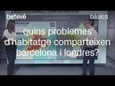 Quins problemes d'habitatge comparteixen Barcelona i Londres? - Bàsics   betevé