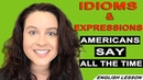 Idioms and Expressions Americans Use All The Time (2018)