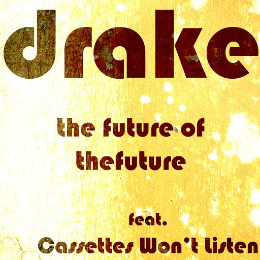 Drake альбом The Future of the Future (featuring Cassettes Won't Listen)