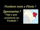 Nordeste traiu a Pátria Povo Ignorante Saiba da Verdade