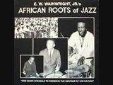 E W Wainwright, Jr (Usa, 1981) - African Roots of Jazz