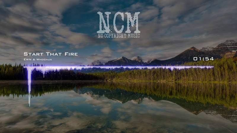 ÉWN Whogaux - Start That Fire [No Copyright Music]
