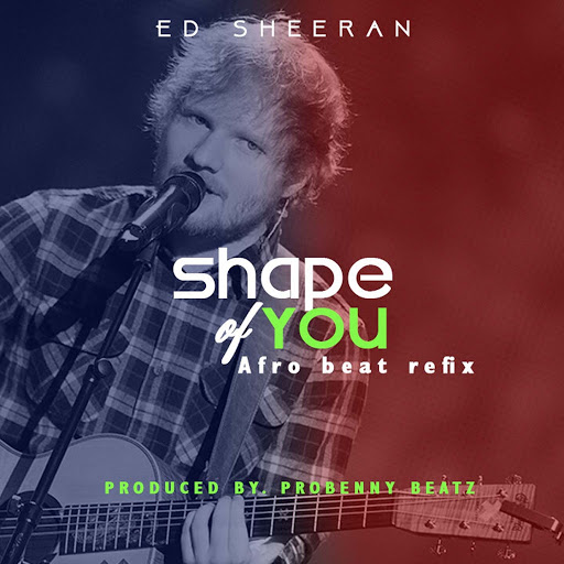 Ed Sheeran альбом Shape of You (feat. Probenny Beatz) [Afrobeats Refix]