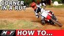 How to Corner on a Dirt Bike - Basic Rut Technique