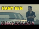 Eldar Ahmedow Hany sen 2018 taze turkmen klip 2018