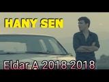 Eldar Ahmedow - Hany sen 2018 taze turkmen klip 2018
