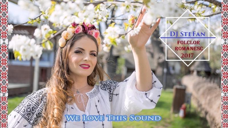 Sesiune de Folclor Romanesc Mixed by DJ SteFan CLUB MIX 2017