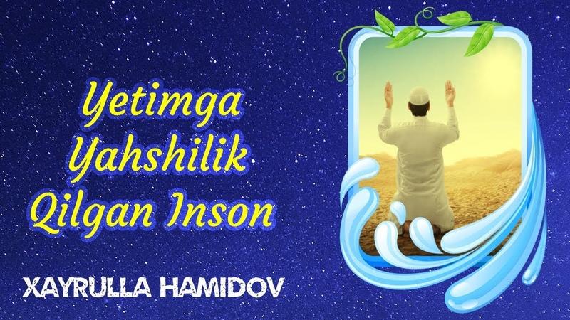 Yetimga Yahshilik Qilgan Inson   Xayrulla Hamidov