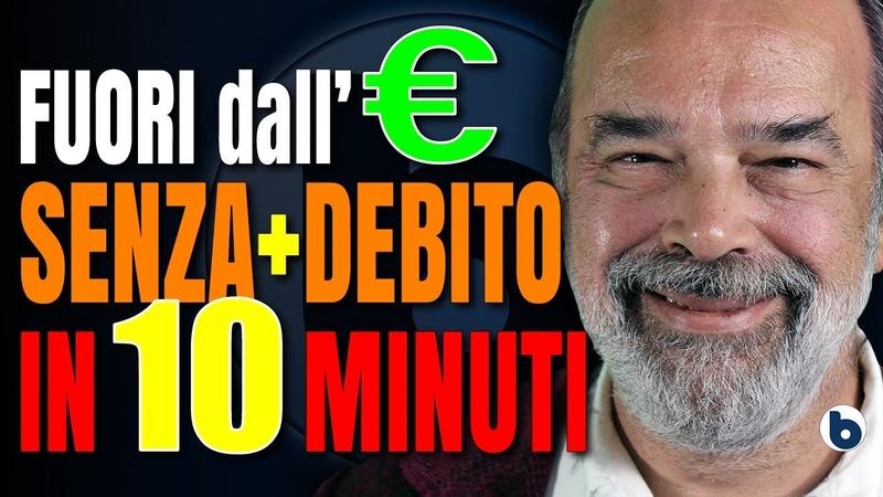 COME USCIRE DALL'EURO E AZZERARE IL DEBITO PUBBLICO IN 10 MINUTI Marco Saba