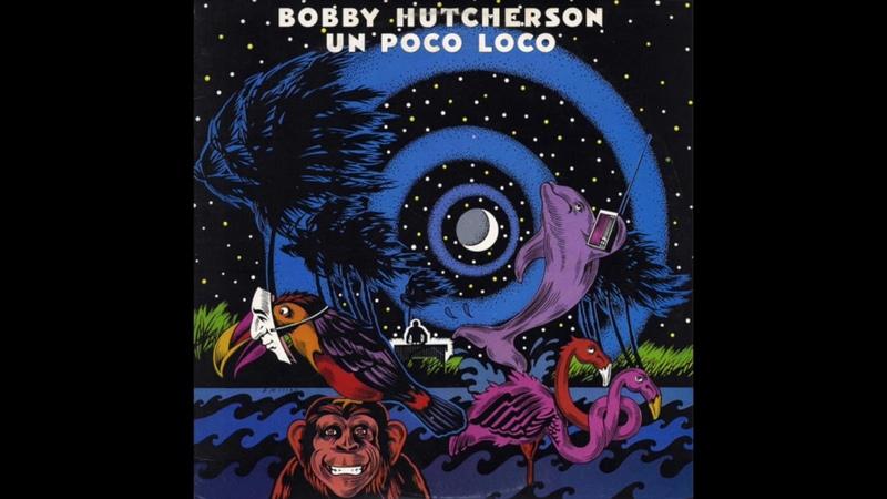 Bobby Hutcherson – Un Poco Loco (Full Album) 1979