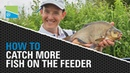 **HOW TO CATCH MORE FISH ON THE FEEDER**