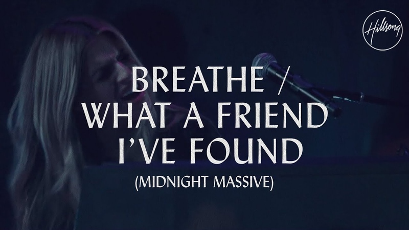 Breathe What A Friend Ive Found - Hillsong Worship