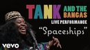 Tank And The Bangas Tank and The Bangas Spaceships Official Performance