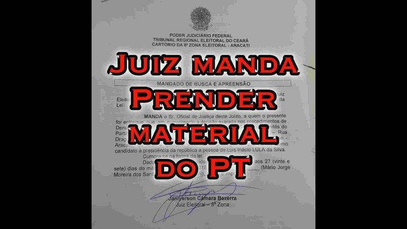 JUIZ MANDA PRENDER TODO MATERIAL DE CAMPANHA DO PT