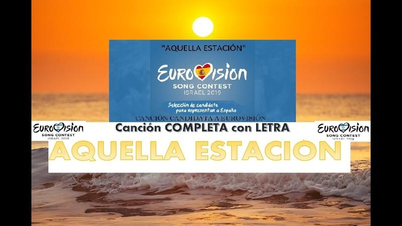 CANCIÓN CANDIDATA EUROVISIÓN 2019 | ESPAÑA | Aquella Estación (Completa - con Letra)
