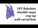 Refashion DIY shoulder snaps crop top with curved hem ㅣmadebyaya