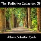 Johann Sebastian Bach альбом The Definitive Collection Of Johann Sebastian Bach
