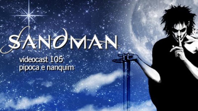 Tudo sobre SANDMAN (Parte 1)   Pipoca e Nanquim 105 (09/02/2012)