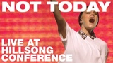NOT TODAY Live at Hillsong Conference 2017 - Hillsong UNITED