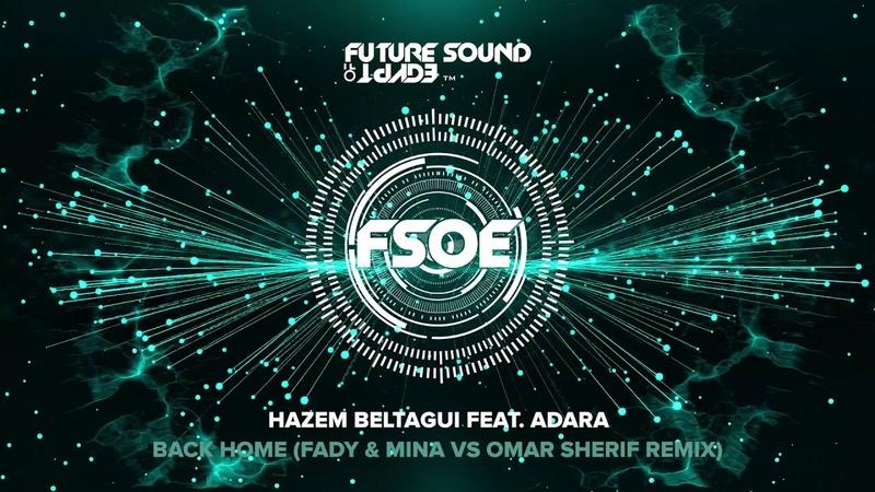 Hazem Beltagui feat. Adara - Back Home (Fady Mina vs Omar Sherif Remix)