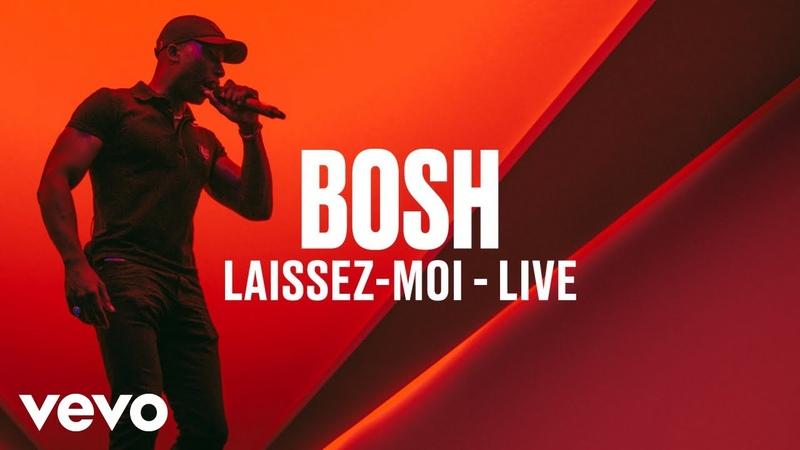 Bosh - Laissez-moi (Live)   Vevo DSCVR
