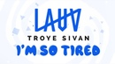 Lauv, Troye Sivan - i'm so tired (Lyrics)