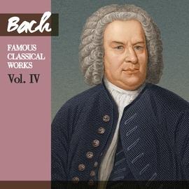 Johann Sebastian Bach альбом Bach: Famous Classical Works, Vol. IV