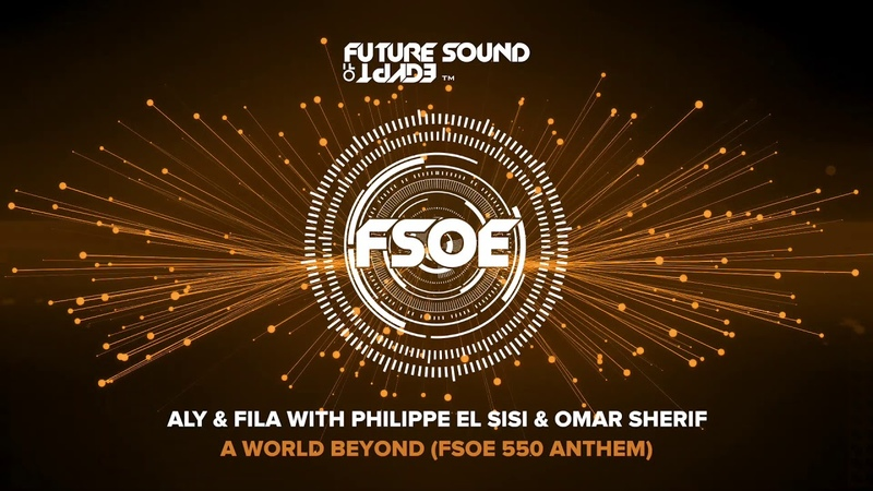 Aly Fila with Philippe El Sisi Omar Sherif - A World Beyond (FSOE 550 Anthem)