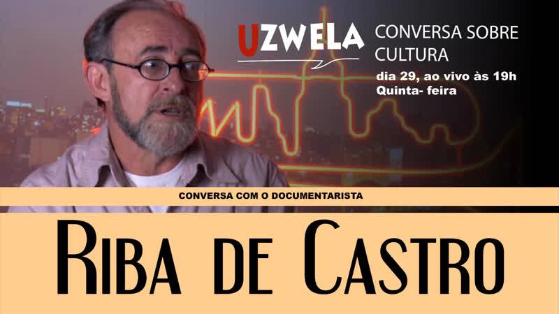 Uzwela - conversa sobre cultura, com Riba de Castro, documentarista e fundador do Lira Paulistana