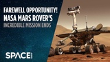 Farewell Opportunity! NASA Mars Rover's Incredible Mission Ends
