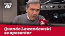STF será mais honrado quando Lewandowski se aposentar MarcoAntonioVilla