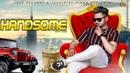 Handsome   ( Full Song)   Happy Saab   New Punjabi Songs 2019   Latest Punjabi Songs 2019