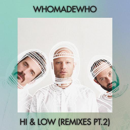 WhoMadeWho альбом Hi & Low (Remixes, Pt. 2)