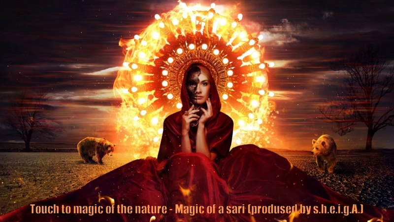 Touch to magic of the nature - Magic of a sari (prodused by s.h.e.i.g.A.) 2018