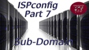 ISPconfig Part 7 Sub Domains