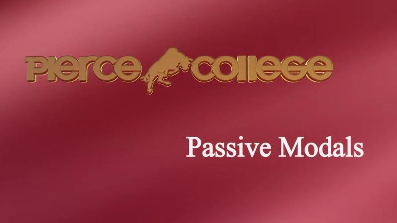 Passive Modals PIERCE COLLEGE